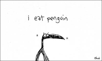 I eat penguin